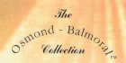 The Osmond-Balmoral Collections